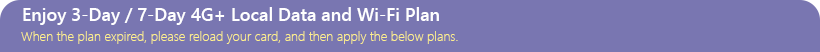 Enjoy 3-Day / 7-Day 4G+ Local Data and Wi-Fi Plan